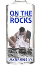 On The Rocks (Mixology) ebook by Alyssa Rose Ivy
