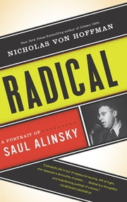 Radical - A Portrait of Saul Alinsky ebook by Nicholas von Hoffman