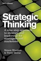 Strategic Thinking - A Step-by-step Approach to Strategy and Leadership ebook by Simon Wootton, Terry Horne
