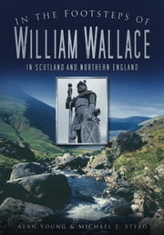 In the Footsteps of William Wallace ebook by Alan Young,Michael J Stead