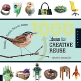 1000 Ideas for Creative Reuse: Remake, Restyle, Recycle, Renew - Remake, Restyle, Recycle, Renew ebook by Garth Johnson