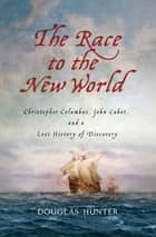 The Race to the New World ebook by Douglas Hunter