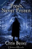 Fresh, Never Frozen ebook by Chris Bauer