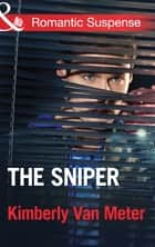 The Sniper (Mills & Boon Romantic Suspense) ebook by Kimberly Van Meter
