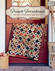 French Farmhouse - Quilts with Rustic Simplicity ebook by Marie-Claude Picon