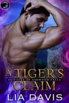 A Tiger's Claim - Shifters of Ashwood Falls, #2 ebook by