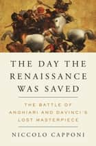 The Day the Renaissance Was Saved ebook by Niccolo Capponi,Andre Naffis-Sahely
