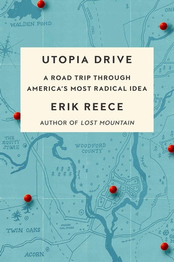 Utopia Drive - A Road Trip Through America's Most Radical Idea ebook by Erik Reece