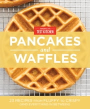 America's Test Kitchen Pancakes and Waffles ebook by Kobo.Web.Store.Products.Fields.ContributorFieldViewModel