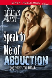 Speak to Me of Abduction ebook by Lillian Grant