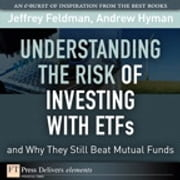 Understanding the Risk of Investing with ETFs and Why They Still Beat Mutual Funds ebook by Jeffrey Feldman,Andrew N. Hyman