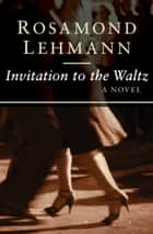 Invitation to the Waltz ebook by Rosamond Lehmann