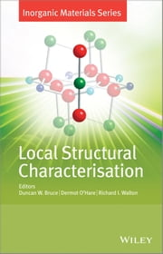 Local Structural Characterisation - Inorganic Materials Series ebook by Duncan W. Bruce,Dermot O'Hare,Richard I. Walton