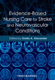 Evidence-Based Nursing Care for Stroke and Neurovascular Conditions ebook by Sheila A. Alexander