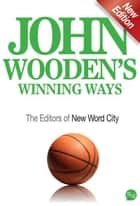 John Wooden's Winning Ways eBook by The Editors of New Word City