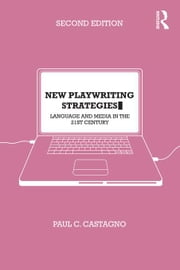 New Playwriting Strategies: Language and Media in the 21st Century ebook by Castagno, Paul C.