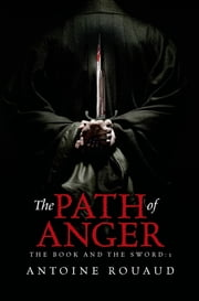 The Path of Anger - The Book and the Sword: 1 ebook by Antoine Rouaud