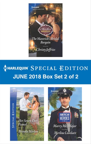 Harlequin Special Edition June 2018 Box Set 2 of 2 - The Maverick's Bridal Bargain\Her Seven-Day Fiancé\Marry Me, Major ebook by Christy Jeffries,Brenda Harlen,Merline Lovelace