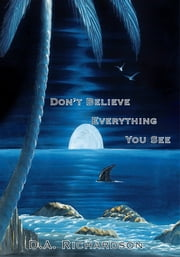 Don't Believe Everything You See ebook by D. A. Richardson
