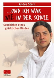 Und ich war nie in der Schule - Geschichte eines glücklichen Kindes ebook by Kobo.Web.Store.Products.Fields.ContributorFieldViewModel