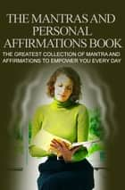 The Mantras and Personal Affirmations Book ebook by Anonymous