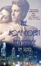The Home Court Advantage ebook by N.M. Silber