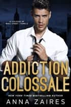 Addiction colossale ebook by Anna Zaires