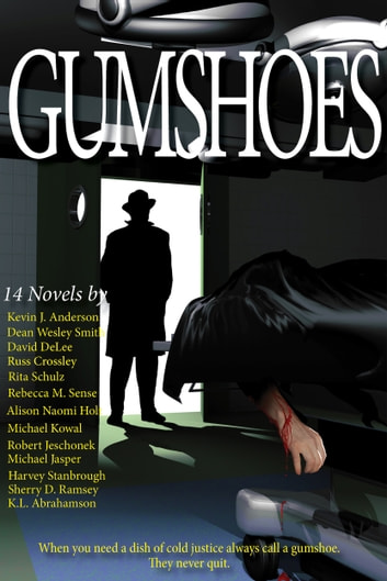 The Gumshoes Bundle - 14 Novels Of Mystery, Crime, And Murder ebook by Russ Crossley,Alison Naomi Holt,David DeLee,Michael Kowal,Kevin J. Anderson,Harvey Stanbrough,Michael Jasper,Robert Jeschonek,Rebecca M. Senese,Sherry D. Ramsey,Dean Wesley Smith,Rita Schulz,K. L. Abrahamson