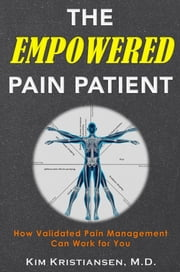 The Empowered Pain Patient - How Validated Pain Management Can Work for You ebook by Kim Kristiansen