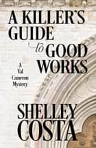 A KILLER'S GUIDE TO GOOD WORKS ebook by Shelley Costa