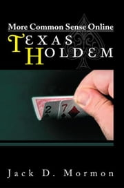 More Common Sense Online Texas Holdem ebook by Jack D. Mormon