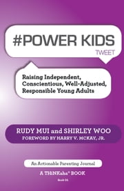 #POWER KIDS tweet Book01 - Raising Independent, Conscientious, Well-Adjusted, Responsible Young Adults ebook by Mui,Rudy,Woo,Shirley