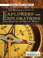 The Britannica Guide to Explorers and Explorations That Changed the Modern World ebook by Britannica Educational Publishing,Pletcher,Kenneth