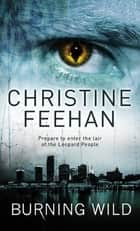Burning Wild - Number 3 in series ebook by Christine Feehan