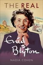 The Real Enid Blyton ebook by Nadia Cohen
