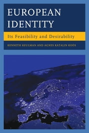 European Identity - Its Feasibility and Desirability ebook by Kenneth Keulman,Agnes Katalin Koós