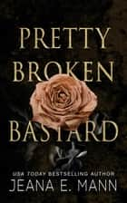 Pretty Broken Bastard ebook by Jeana E. Mann