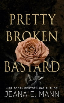 Pretty Broken Bastard E-bok by Jeana E. Mann