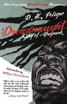 Dreadnaught - King of Afropunk ebook by D. H. Peligro, William Knoedelseder