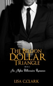 The Billion Dollar Triangle - Book # 2 - Billionaire Romance Trilogy ebook by Lisa C.Clark