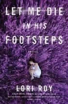 Let Me Die in His Footsteps ebook by Lori Roy