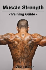 Muscle Strength Training Guide ebook by John Glaser