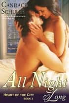 All Night Long (The Heart of the City Series, Book 3) ebook by Candace Schuler