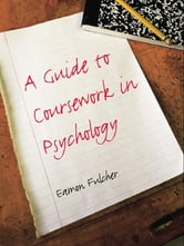 A Guide to Coursework in Psychology ebook by Eamon Fulcher