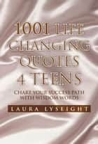1001 Life Changing Quotes 4 TEENS ebook by Laura Lyseight