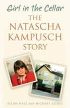 Girl in the Cellar - The Natascha Kampusch Story ekitaplar by Allan Hall, Michael Leidig