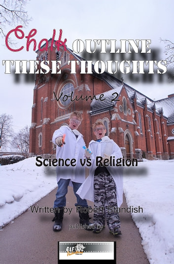 Chalk Outline These Thoughts Volume 2 - Science vs Religion ebook by Robert Standish