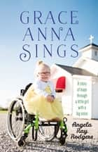 Grace Anna Sings - A Story of Hope through a Little Girl with a Big Voice ebook by Melissa Jarboe, Angela Ray Rodgers