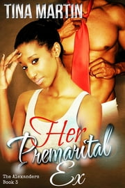Her Premarital Ex (The Alexanders Book 3) ebook by Tina Martin