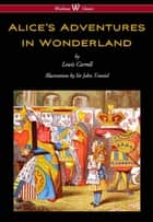 Alice's Adventures in Wonderland (Wisehouse Classics - Original 1865 Edition with the Complete Illustrations by Sir John Tenniel) ebook by Lewis Carrol,Sam Vaseghi,Sir John Tenniel